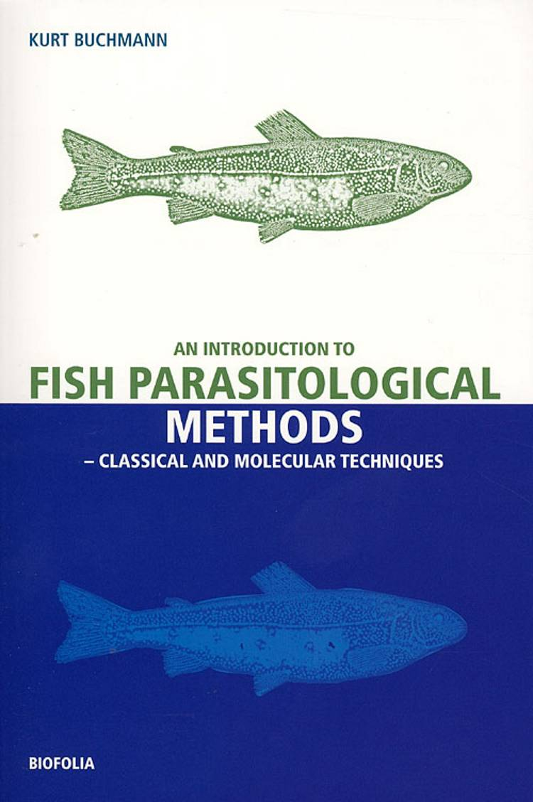 An introduction to practical methods in fish parasitology af Kurt Buchmann