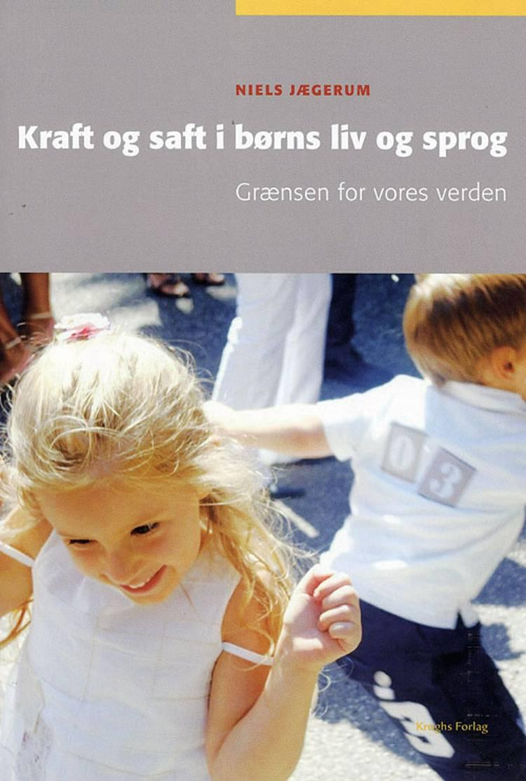 Kraft og saft i børns liv og sprog af Niels Jægerum