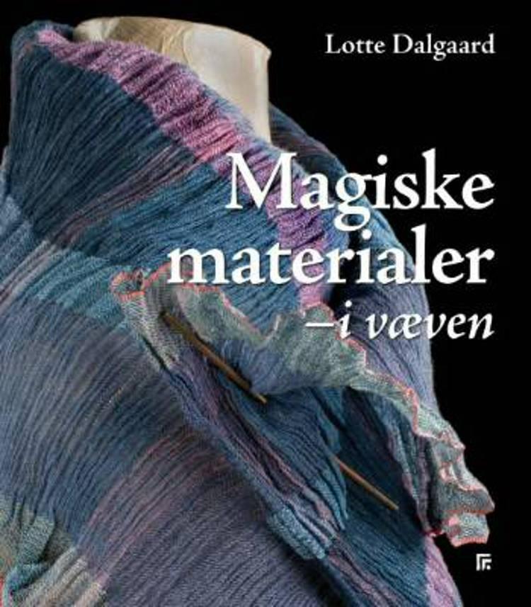 Magiske materialer - i væven af Lotte Dalgaard
