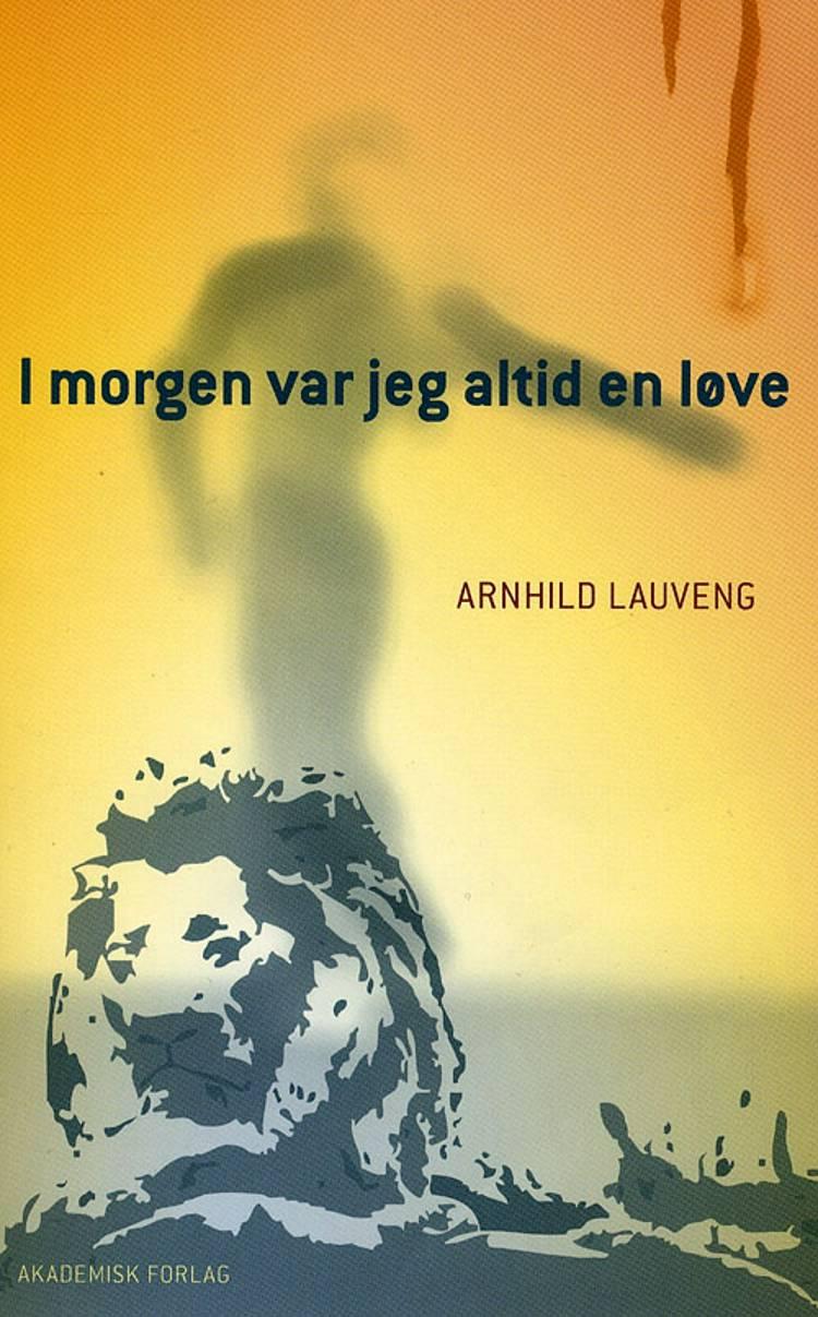 I morgen var jeg altid en løve af Arnhild Lauveng