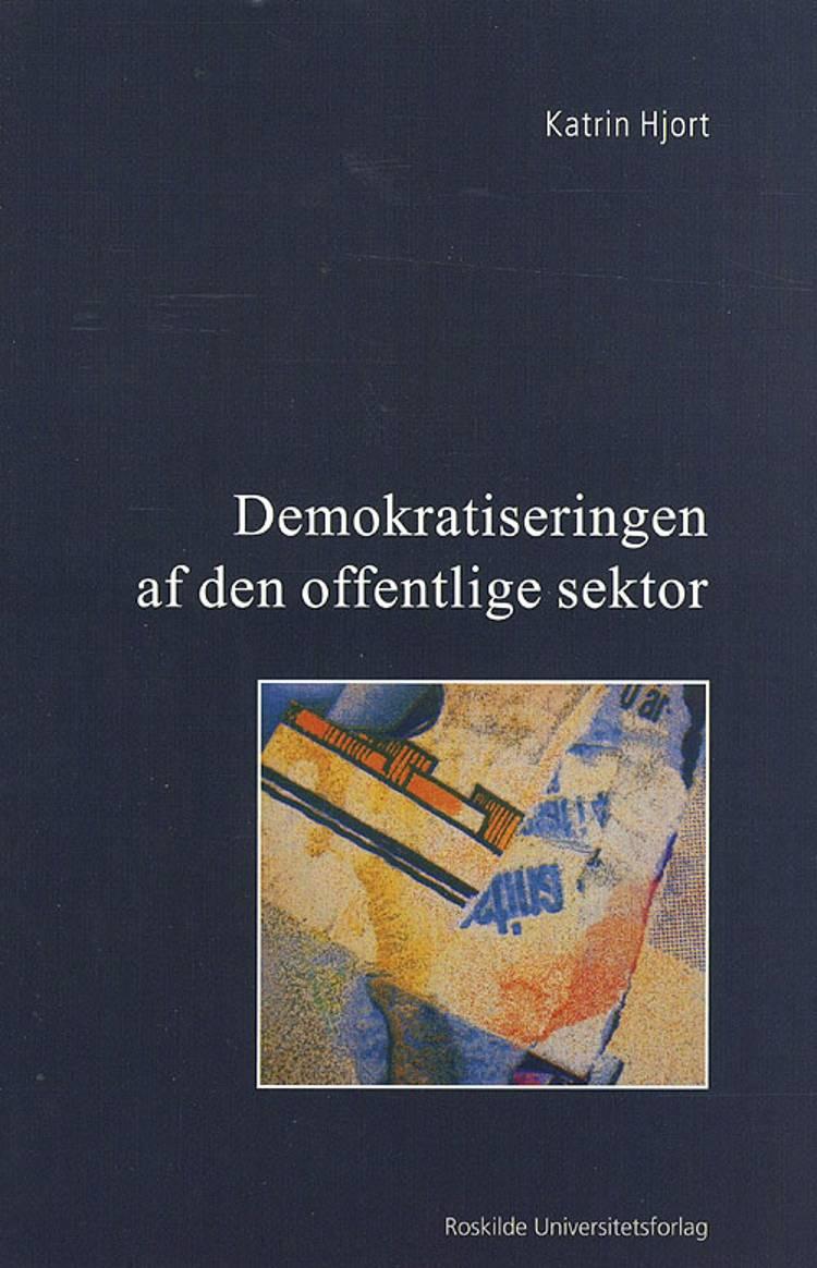 Demokratiseringen af den offentlige sektor af Katrin Hjort