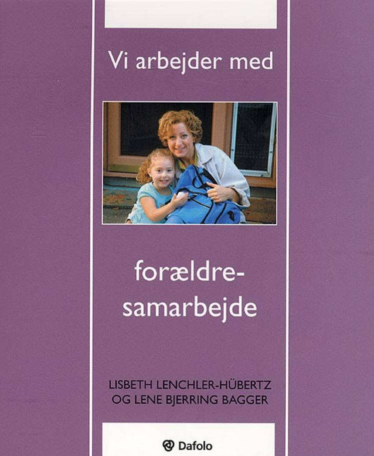 Vi arbejder med forældresamarbejde af Lene Bjerring Bagger og Lisbeth Lenchler-Hübertz
