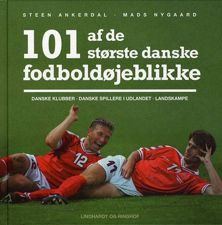 101 af de største danske fodboldøjeblikke af Mads Nygaard og Steen Ankerdal