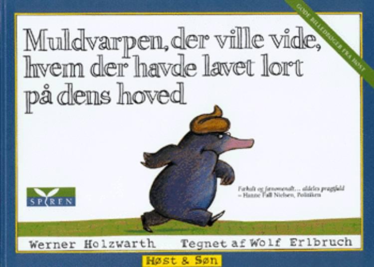 Muldvarpen, der ville vide, hvem der havde lavet lort på dens hoved af Werner Holzwarth og Wolf Erlbruch