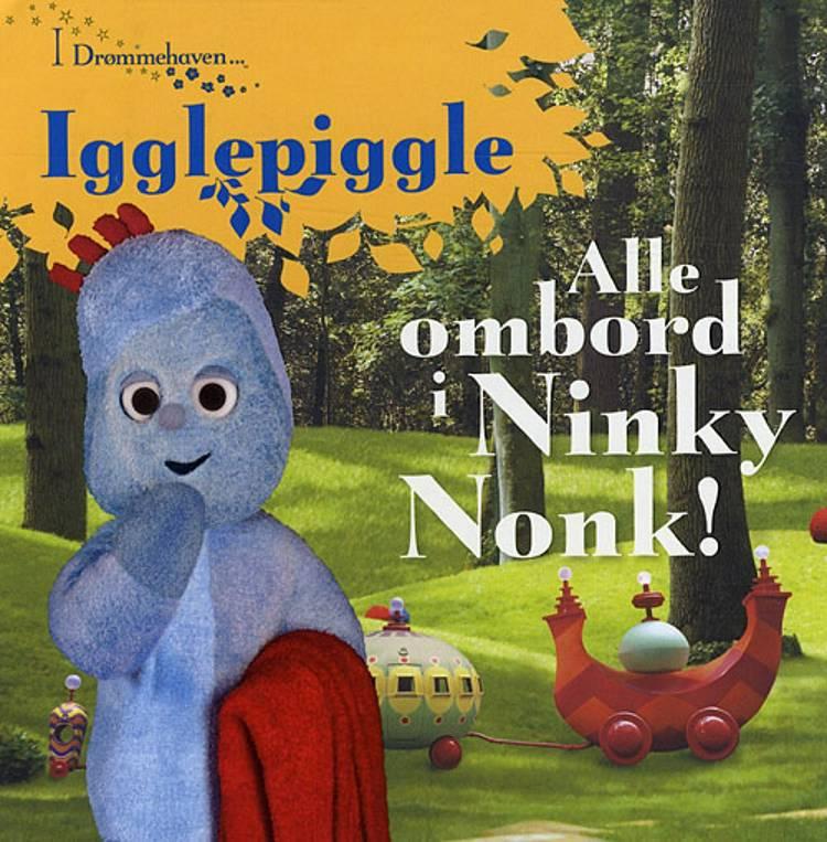 Igglepiggle - alle ombord i Ninky Nonk! af Andrew Davenport