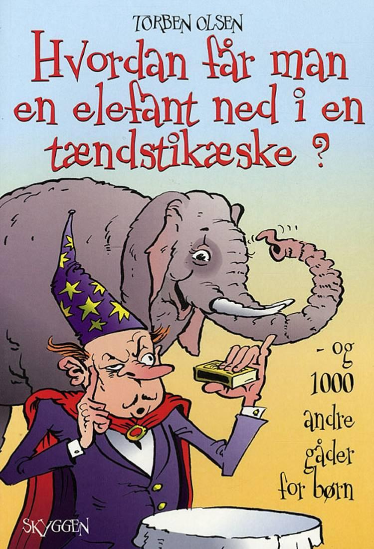 Hvordan får man en elefant ned i en tændstikæske? og 1000 andre gåder for børn af Torben Olsen
