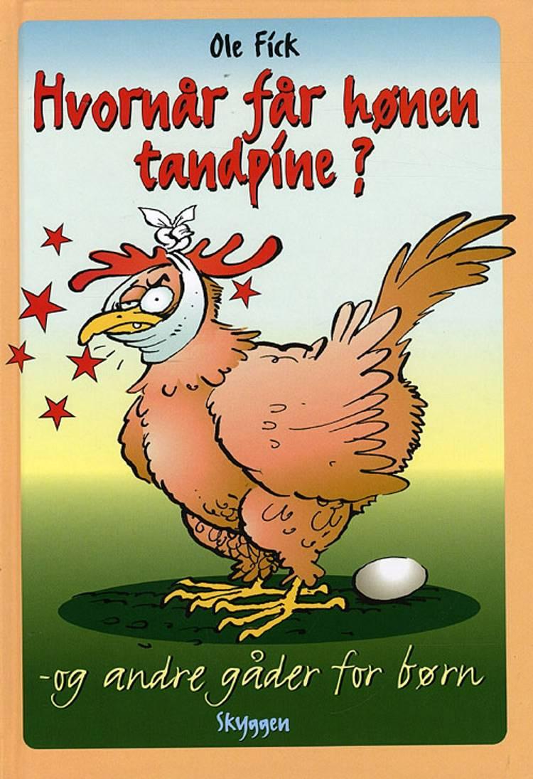 Hvornår får hønen tandpine? og andre gåder for børn af Ole Fick