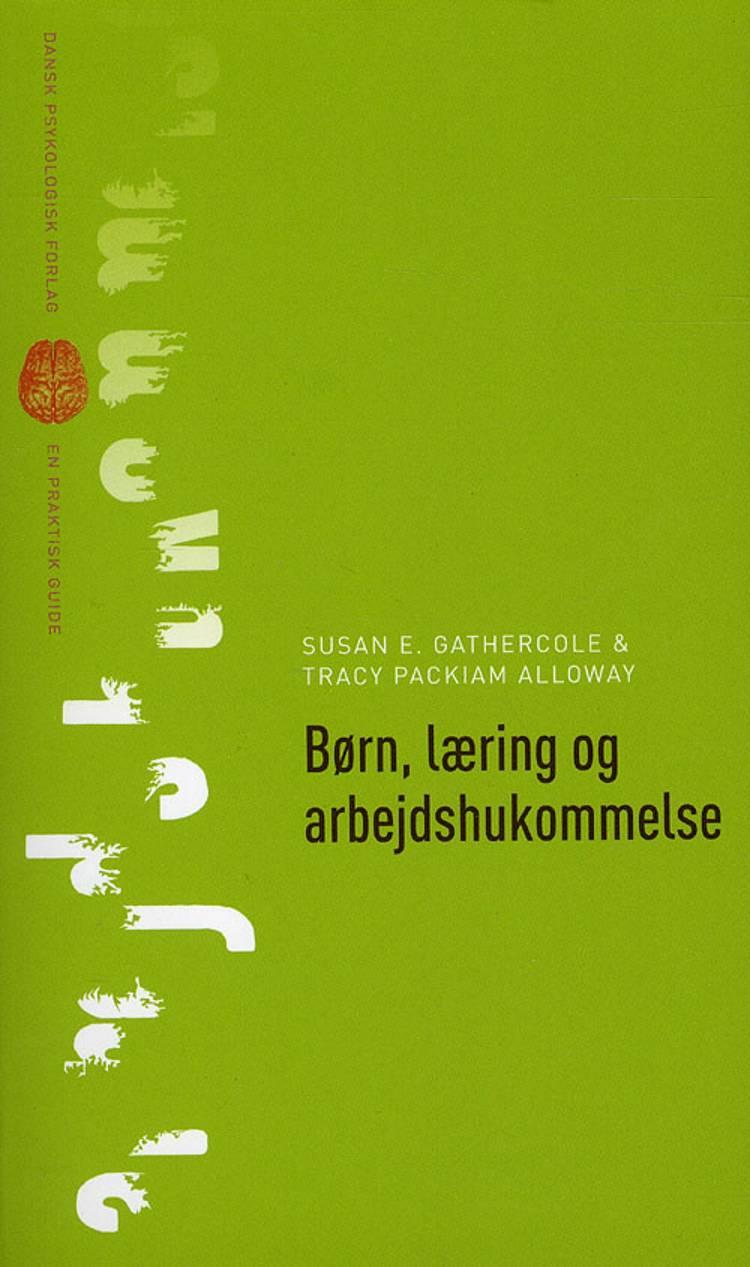 Børn, læring og arbejdshukommelse af Susan E. Gathercole og Tracy Packiam Alloway