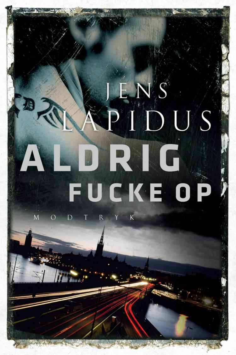 Aldrig fucke op af Jens Lapidus