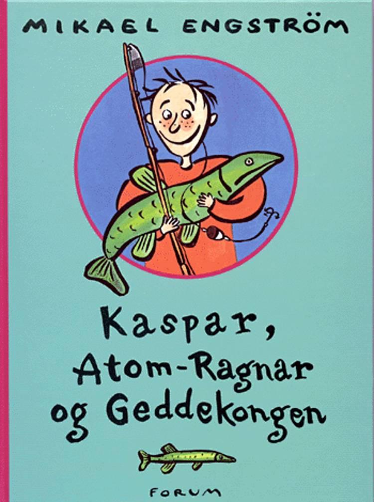 Kaspar, Atom-Ragnar og Geddekongen af Mikael Engström
