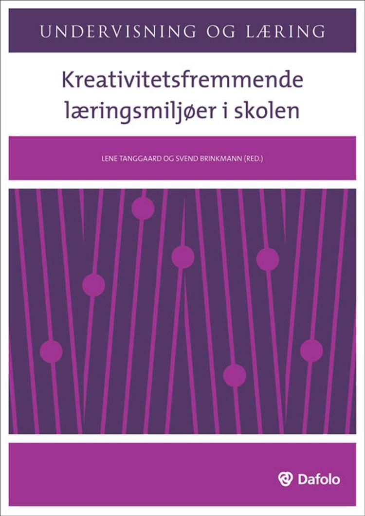 Kreativitetsfremmende læringsmiljøer i skolen af Svend Brinkmann, Lene Tanggaard, Feiwel Kupferberg og Tatiana Chemi m.fl.