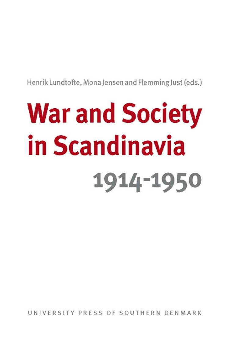 War and Society in Scandinavia 1914-1950 af Flemming Just, Mona Jensen og Henrik Lundtofte