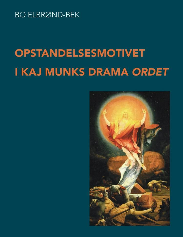 Opstandelsesmotivet i Kaj Munks drama Ordet af Bo Elbrønd Bek