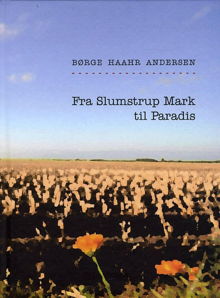 Fra Slumstrup Mark til Paradis af Børge Haahr Andersen