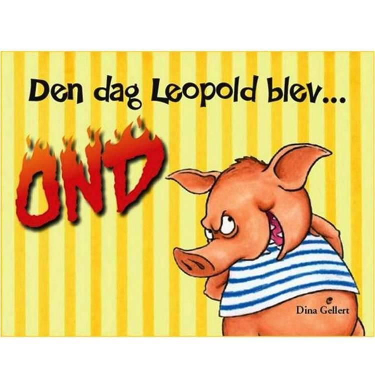 Den dag Leopold blev ond af Dina Gellert
