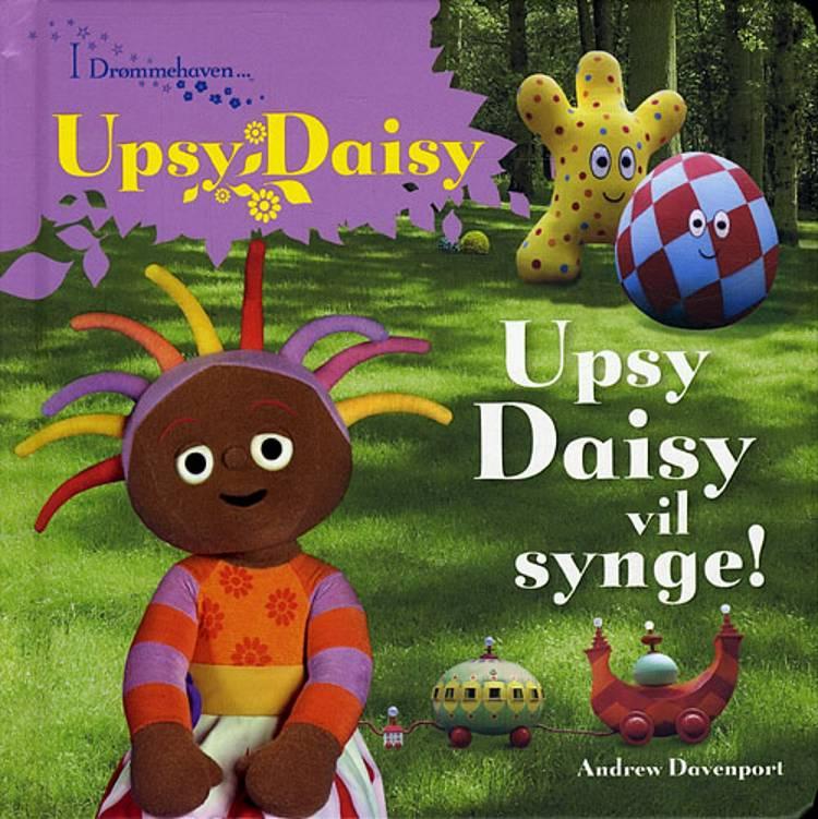 Upsy Daisy vil synge! af Andrew Davenport