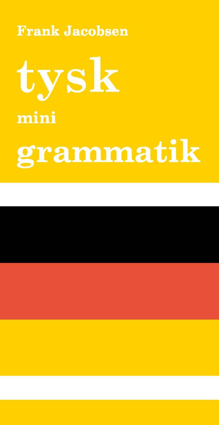 Tysk mini grammatik af Frank Jacobsen og Peter H. Petersen