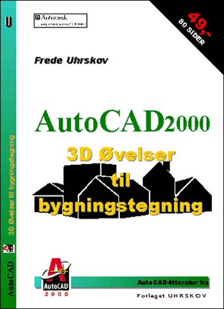 AutoCAD2000 3D Øvelser til bygningstegning af Frede Uhrskov