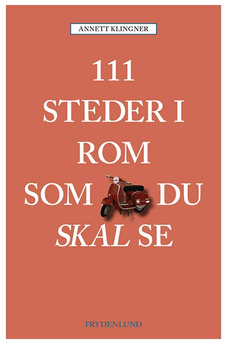 111 steder i Rom som du skal se af Annett Klingner