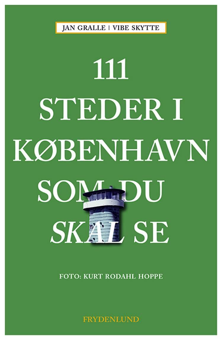 111 steder i København som du skal se af Jan Gralle og Vibe Skytte