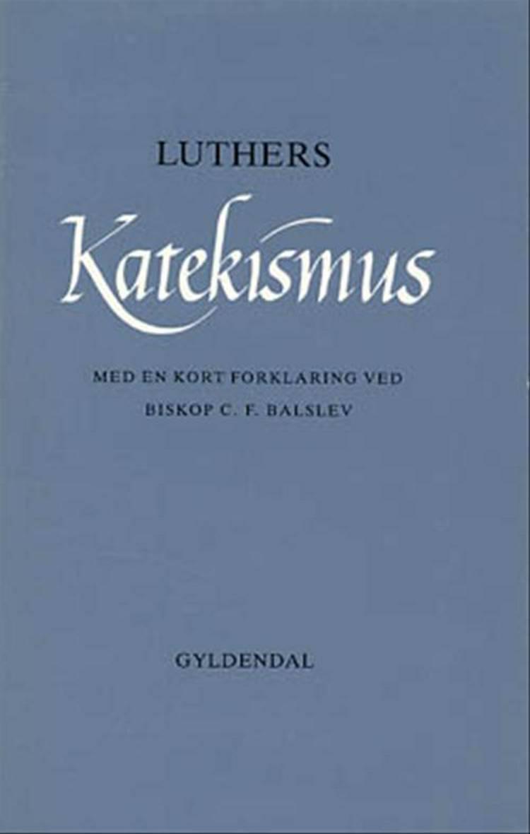 Luthers katekismus med en kort forklaring af Martin Luther