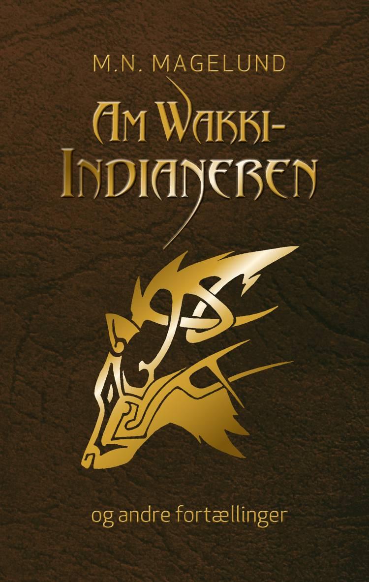 AmWakki-indianeren og andre fortællinger af M. N. Magelund