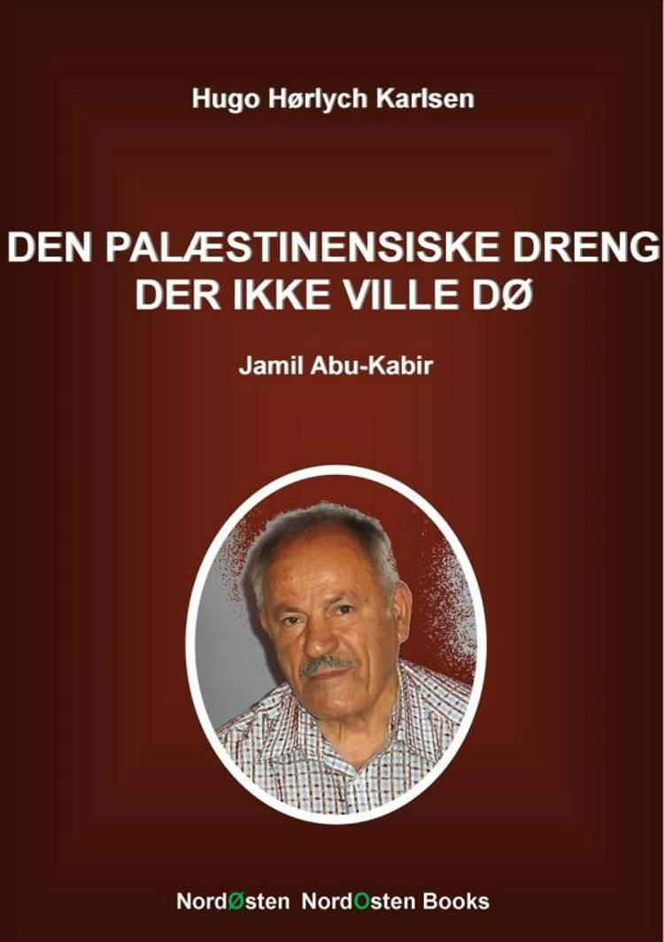 Den palæstinensiske dreng der ikke ville dø af Hugo Hørlych Karlsen