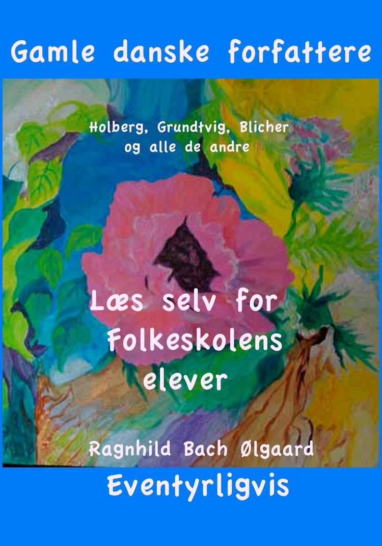 Gamle danske forfattere af Ragnhild Bach Ølgaard