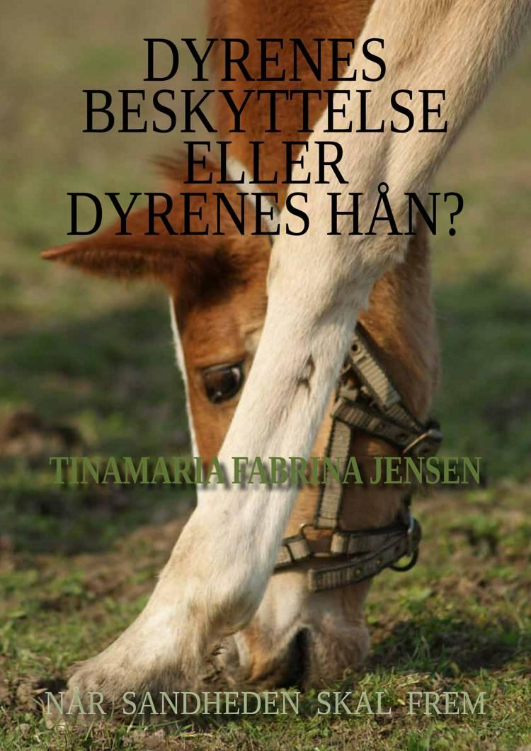 Når sandheden skal frem - Dyrenes Beskyttelse eller dyrenes hån? af Tinamaria Fabrina Jensen