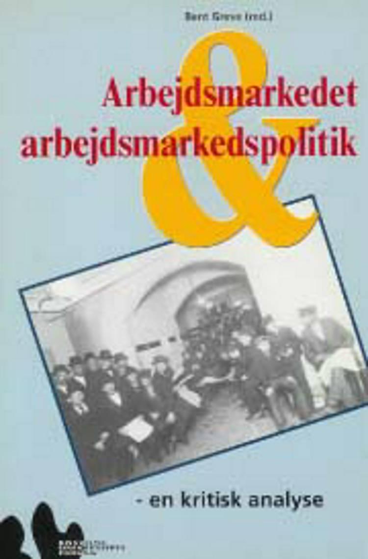 Arbejdsmarkedet og arbejdsmarkedspolitik af Bent Greve, Ove K. Pedersen og Peter Abrahamson m.fl.