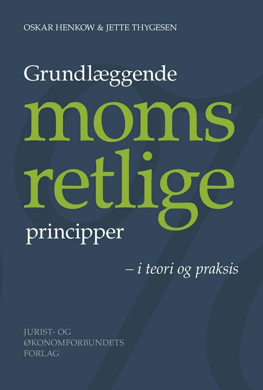 Grundlæggende momsretlige principper og regler af Jette Thygesen og Oskar Henkow