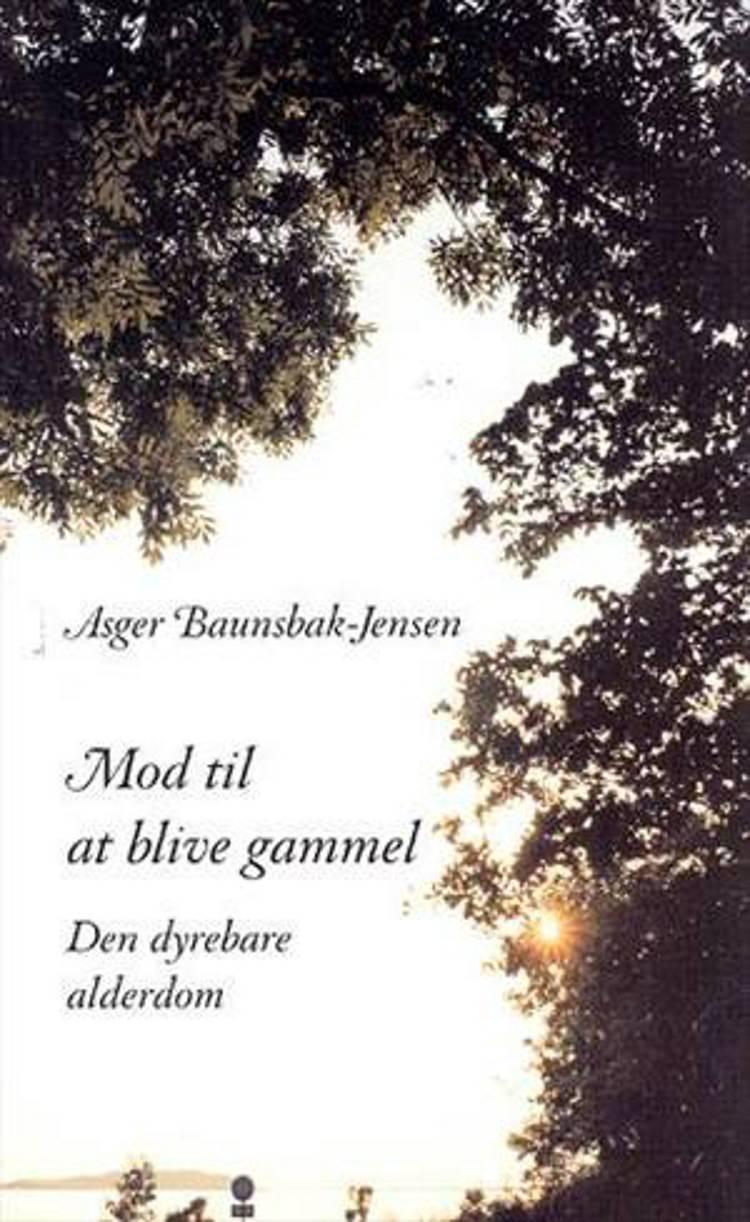 Mod til at blive gammel af Asger Baunsbak-Jensen