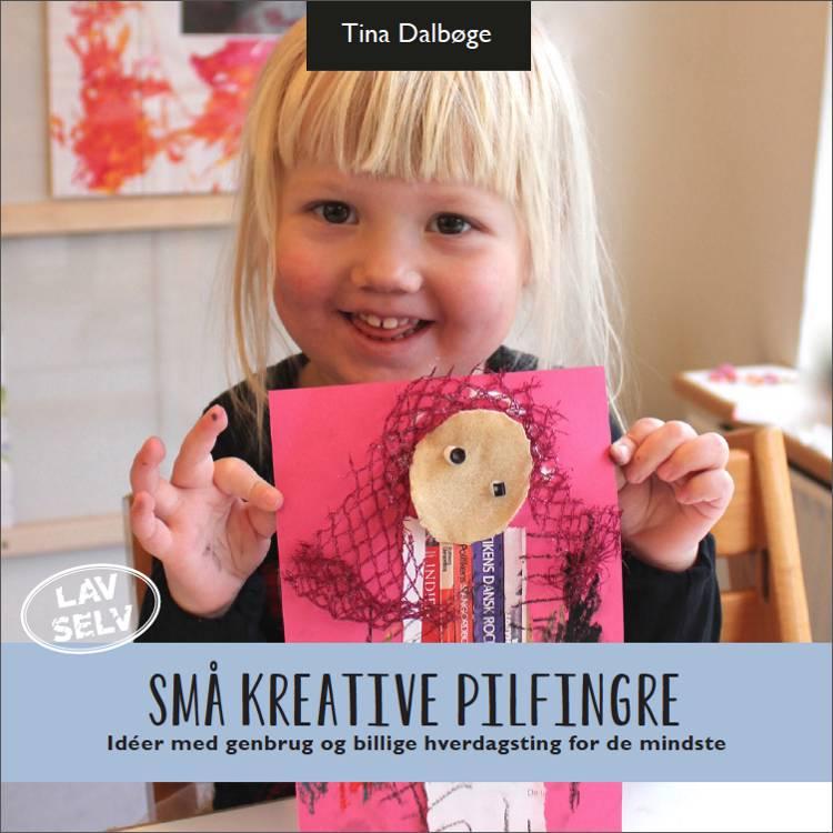 Små kreative pilfingre af Tina Dalbøge