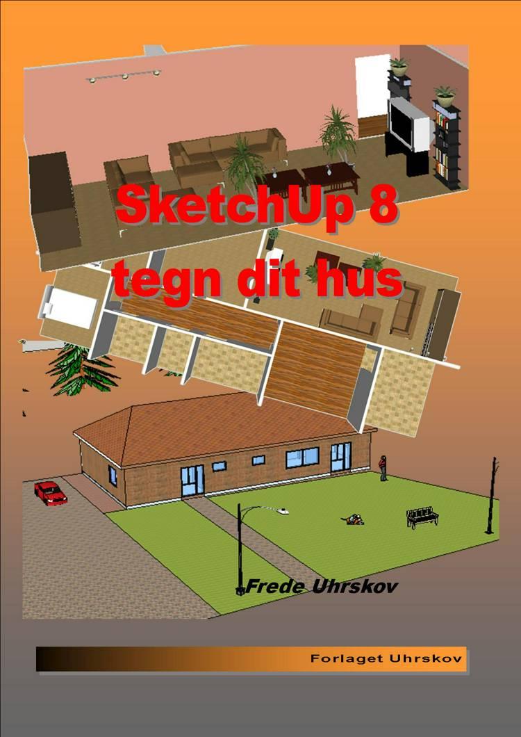 SketchUp 8 - tegn dit hus af Frede Uhrskov
