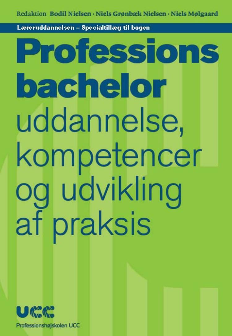 Læreruddannelsen - Specialtillæg til bogen 'Professionsbachelor - uddannelse, kompetencer og udvikling af praksis' af Bodil Nielsen, Niels Mølgaard og Niels Grønbæk Nielsen