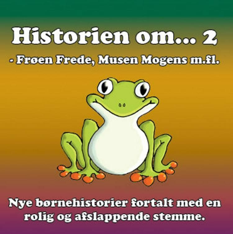 Historien om ... 2 - rolige historier for børn og barnlige sjæle af Stig Seberg