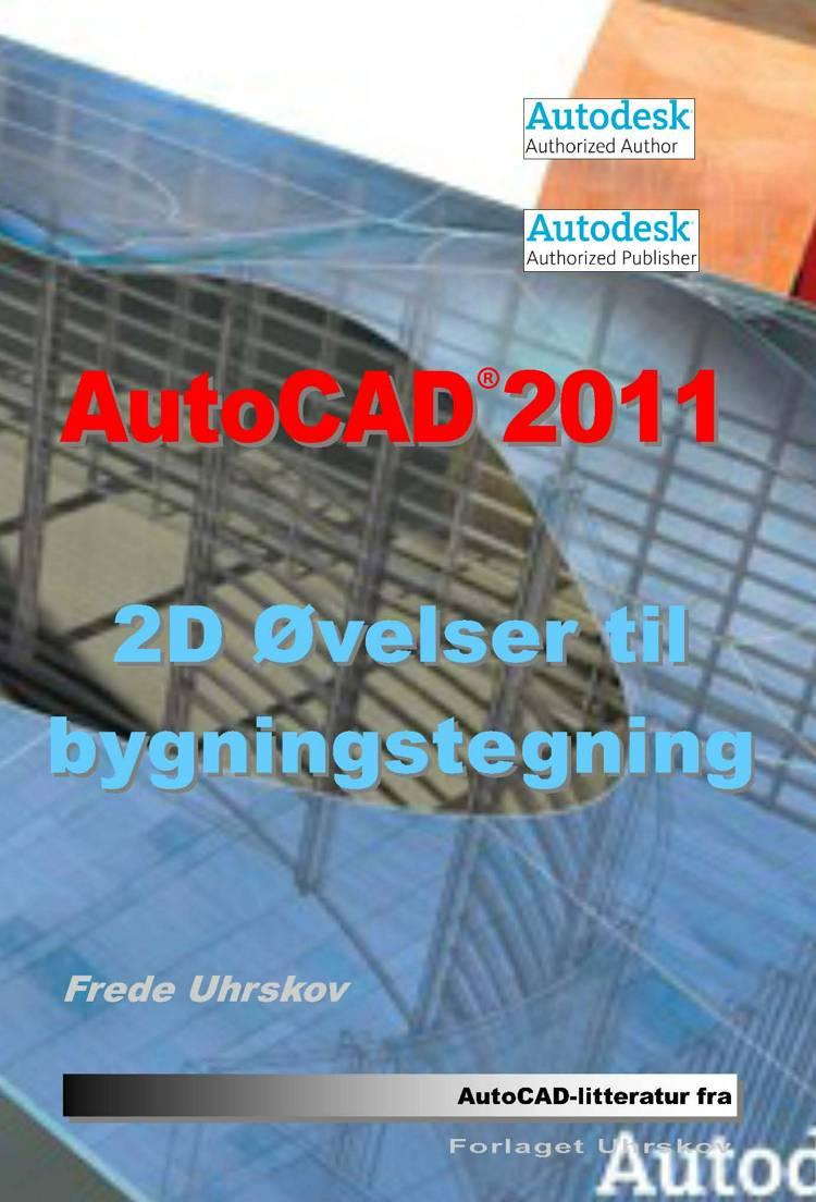 AutoCAD 2011 - 2D øvelser til bygningstegning af Frede Uhrskov