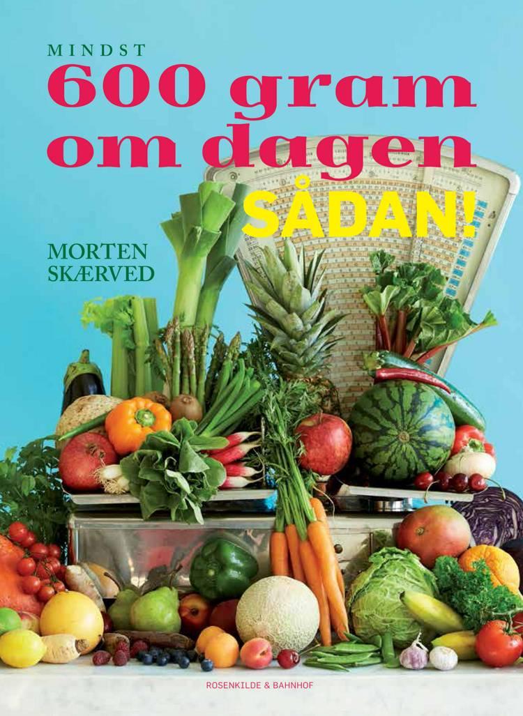 600 gram om dagen - sådan! af Morten Skærved
