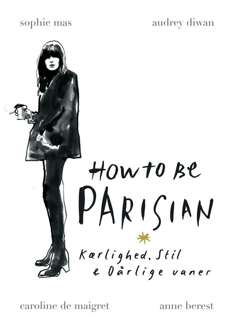 How to be Parisian af Sophie Mas, Caroline de Maigret, Anne Berest, Audrey Diwan og Caroline De Maigret m.fl.