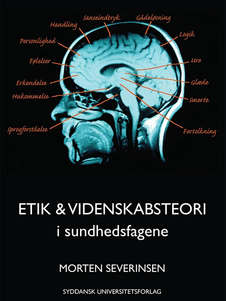 Etik & videnskabsteori i sundhedsfagene af morten Severinsen og Morten Severinsen