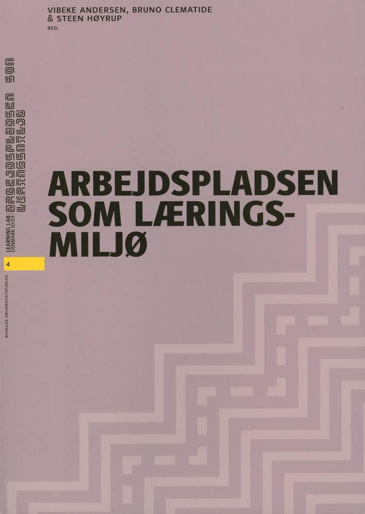 Arbejdspladsen som læringsmiljø af Steen Høyrup, Vibeke Andersen, Bruno Clematide og S. Høyrup