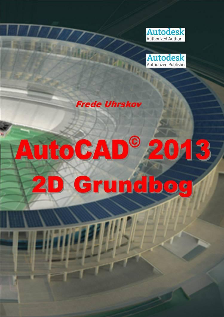 AutoCAD 2013 - 2D Grundbog af Frede Uhrskov