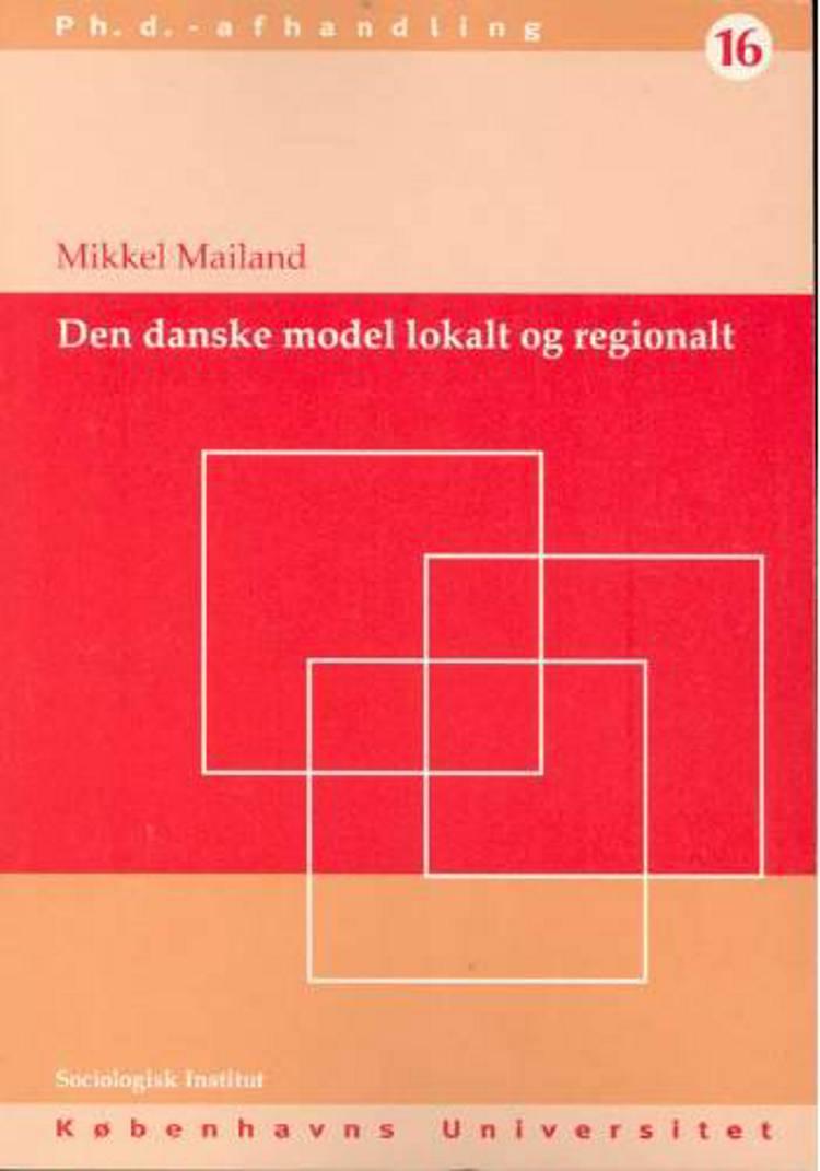 Den danske model og arbejdsmarkedspolitikken af Jesper Due, Jørgen Steen Madsen og Mikkel Mailand