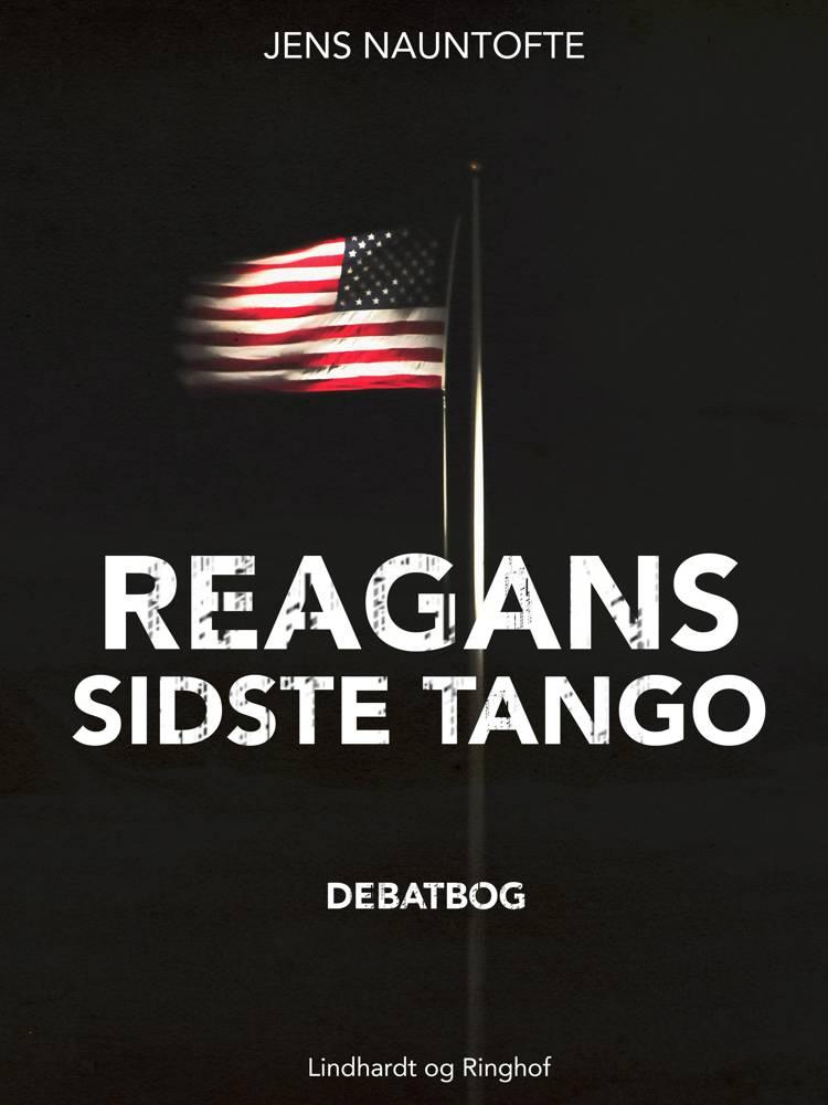 Reagans sidste tango - USA's Mellemøstpolitik i kritisk belysning af Jens Nauntofte