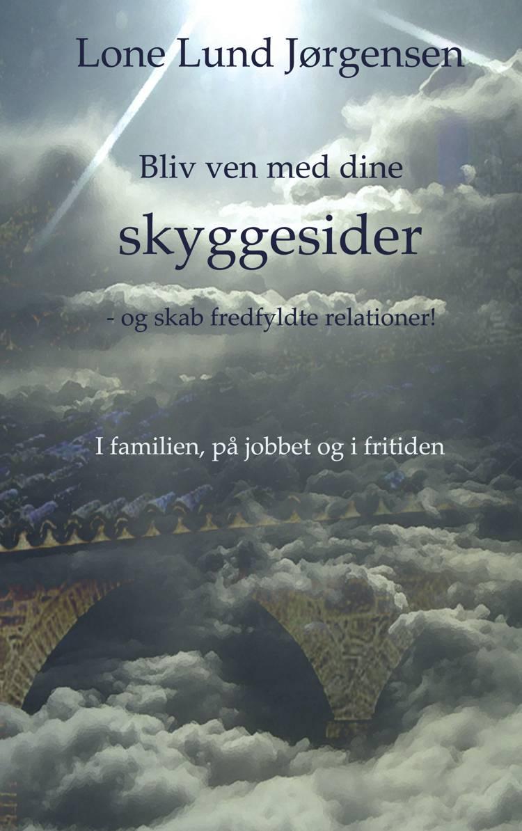 Bliv ven med dine skyggesider af Lone Lund Jørgensen