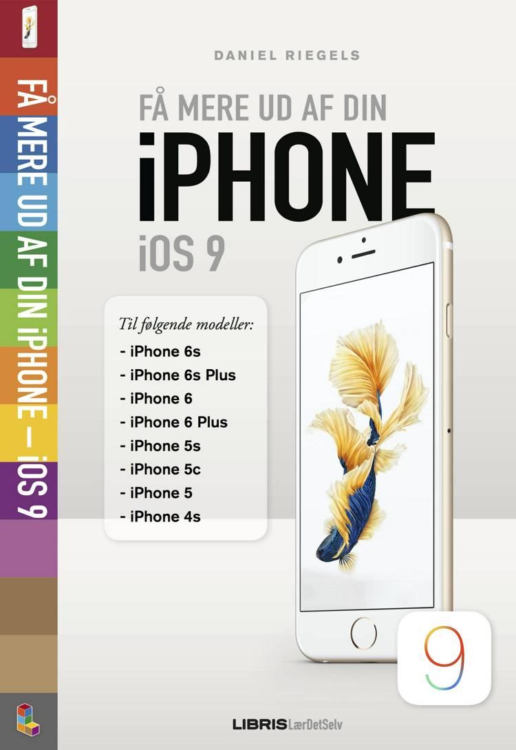 Få mere ud af din iPhone iOS 9 af Daniel Riegels