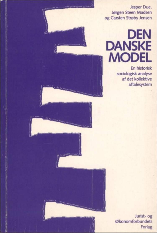 Den danske model af Jesper Due, Jørgen Steen Madsen, Carsten Strøby Jensen, mfl og Madsen J