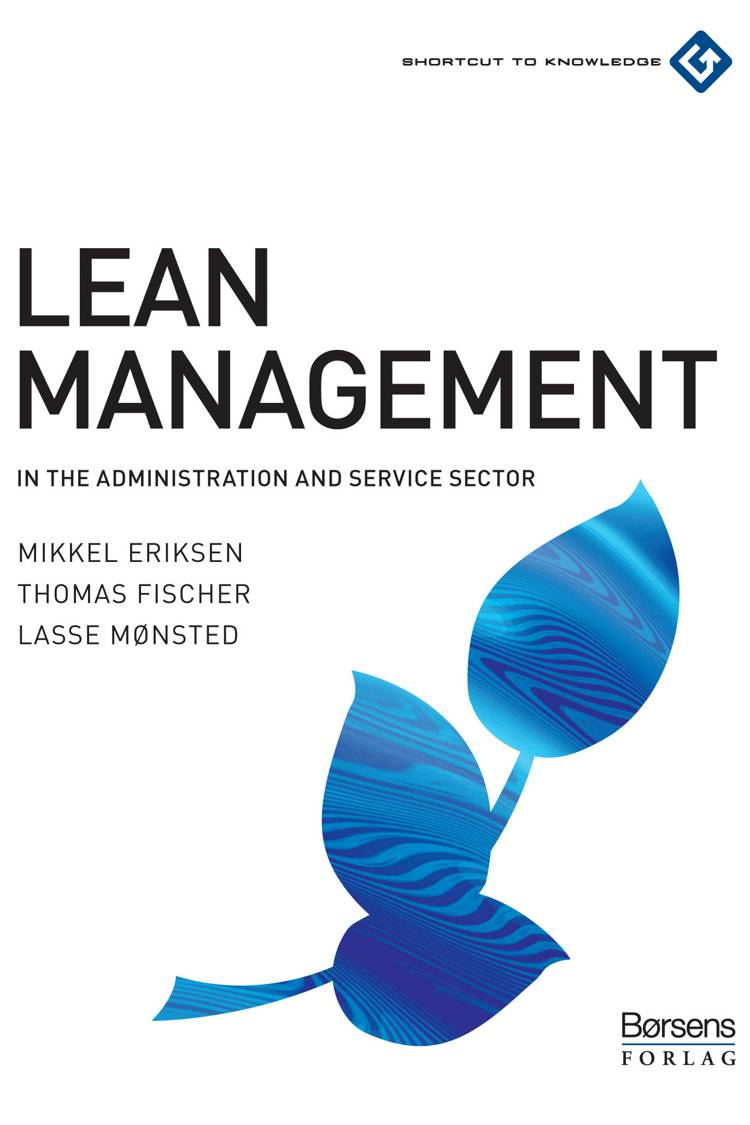 Lean management in the administration and service sector af Mikkel Eriksen, Lasse Mønsted, Thomas Fischer og Thomas Fischer og Lasse Mønsted