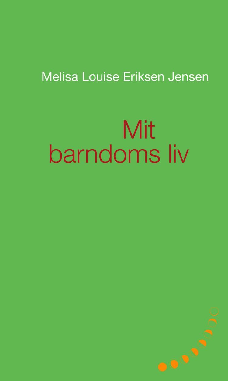 Mit barndoms liv af Melisa Louise Eriksen Jensen