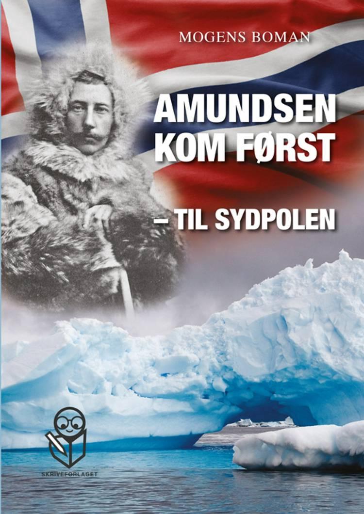 Amundsen kom først - til Sydpolen af Mogens Boman